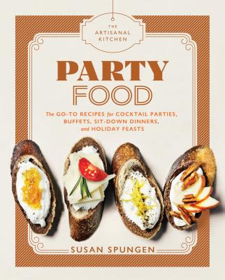 The Artisanal Kitchen: Party Food: Go-To Recipes for Cocktail Parties, Buffets, Sit-Down Dinners, and Holiday Feasts Cover Image