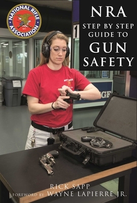 The NRA Step-by-Step Guide to Gun Safety: How to Care For, Use, and Store Your Firearms Cover Image