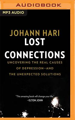 Lost Connections: Uncovering the Real Causes of Depression - And the Unexpected Solutions Cover Image