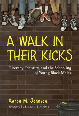 A Walk in Their Kicks: Literacy, Identity, and the Schooling of Young Black Males Cover Image