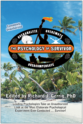 The Psychology of Survivor: Leading Psychologists Take an Unauthorized Look at the Most Elaborate Psychological Experiment Ever Conducted...Surviv (Psychology of Popular Culture) Cover Image