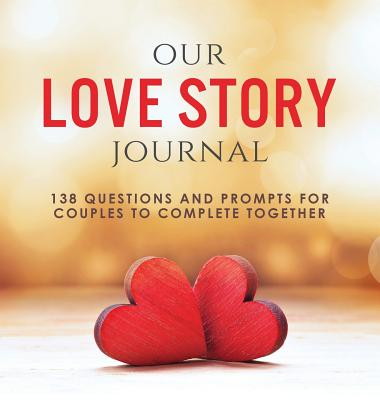 Our Love Story Journal: 138 Questions and Prompts for Couples to Complete Together Cover Image