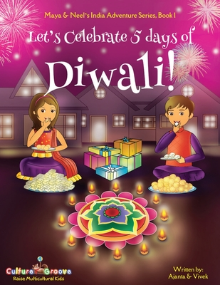 Let's Celebrate 5 Days of Diwali! (Maya & Neel's India Adventure Series, Book 1) Cover Image