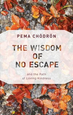 The Wisdom of No Escape: and the Path of Loving-Kindness Cover Image