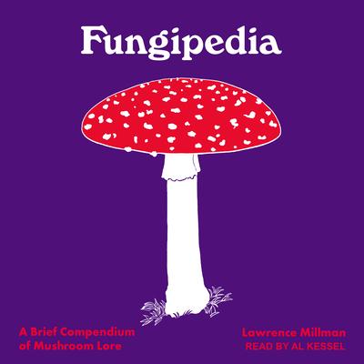 Fungipedia: A Brief Compendium of Mushroom Lore Cover Image