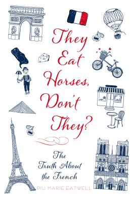 They Eat Horses, Don't They?: The Truth About the French Cover Image