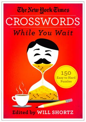 The New York Times Crosswords While You Wait: 150 Easy to Hard Puzzles Cover Image