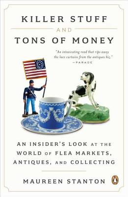 Killer Stuff and Tons of Money: An Insider's Look at the World of Flea Markets, Antiques, and Collecting (Paperback) By Maureen Stanton