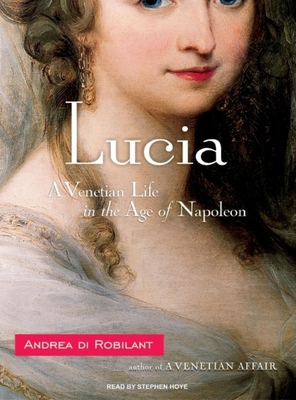 Lucia: A Venetian Life in the Age of Napoleon Cover Image