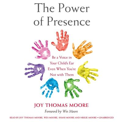 The Power of Presence Lib/E: Be a Voice in Your Child's Ear Even When You're Not with Them Cover Image