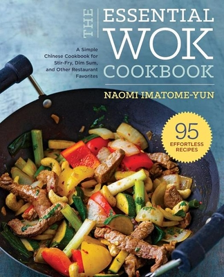 Essential Wok Cookbook: A Simple Chinese Cookbook for Stir-Fry, Dim Sum, and Other Restaurant Favorites Cover Image