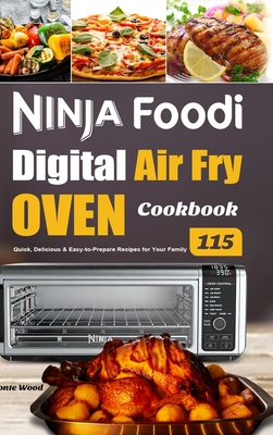 Ninja Foodi Digital Air Fry Oven Cookbook: 115 Quick, Delicious & Easy-to-Prepare Recipes for Your Family Cover Image