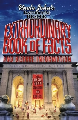 Uncle John's Bathroom Reader Extraordinary Book of Facts and Bizarre Information Cover Image