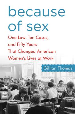 Because of Sex: One Law, Ten Cases, and Fifty Years That Changed American Women's Lives at Work Cover Image