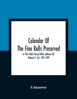 Calendar Of The Fine Rolls Preserved In The Public Record Office (Volume Xi) Richard Ii. A.D. 1391-1399 Cover Image