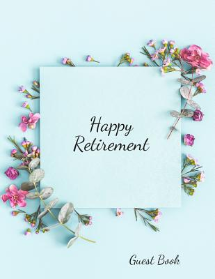 Happy Retirement Guest Book: Message Book, Keepsake Memory Book, Wishes For Family and Friends to Write In, Guestbook For Retirement, Leaving Farew Cover Image