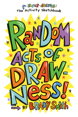 Random Acts of Drawness!: The Super-Awesome Activity Sketchbook Cover Image