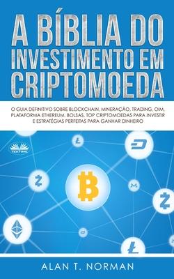 A Bíblia do Investimento em Criptomoeda: O Guia Definitivo Sobre Como Investir Em Criptomoedas Cover Image