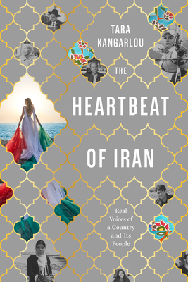 The Heartbeat of Iran: Real Voices of a Country and Its People Cover Image