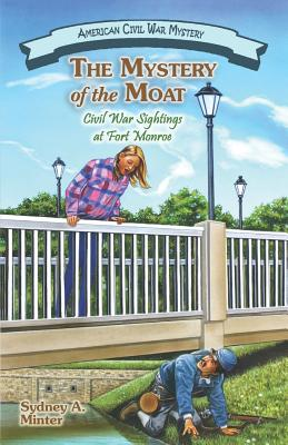 The Mystery of the Moat: Civil War Sightings at Fort Monroe (American Civil War Mystery) Cover Image