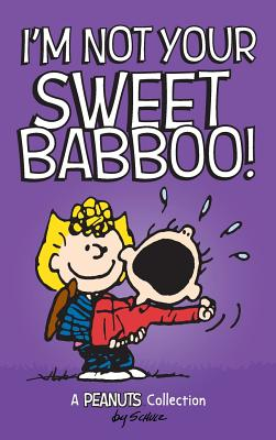 I'm Not Your Sweet Babboo! (Peanuts Kids #10) Cover Image