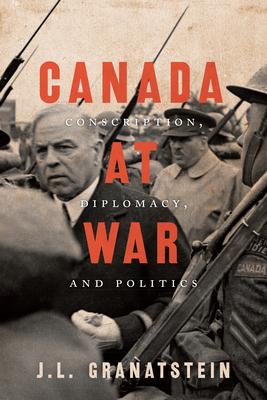 Canada at War: Conscription, Diplomacy, and Politics Cover Image
