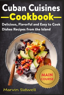 Cuban Cuisines Cookbook: Delicious, Flavorful, and Easy to Cook Dishes Recipes from the Island Cover Image