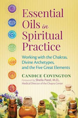 Essential Oils in Spiritual Practice: Working with the Chakras, Divine Archetypes, and the Five Great Elements Cover Image
