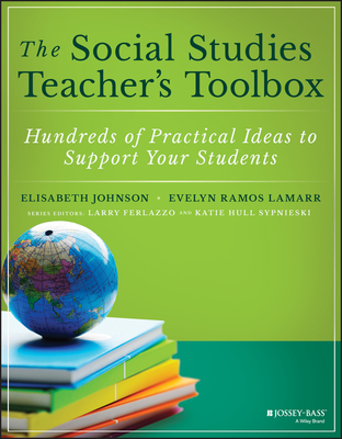 The Social Studies Teacher's Toolbox: Hundreds of Practical Ideas to Support Your Students Cover Image