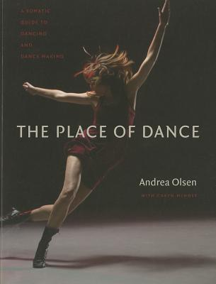 The Place of Dance: A Somatic Guide to Dancing and Dance Making Cover Image