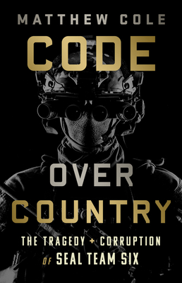 Code Over Country: The Tragedy and Corruption of SEAL Team Six Cover Image