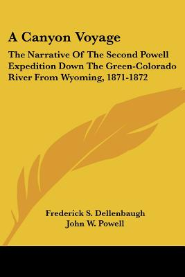 A Canyon Voyage: The Narrative of the Second Powell Expedition Down the Green-Colorado River from Wyoming, 1871-1872 Cover Image