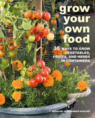 Grow Your Own Food: 35 ways to grow vegetables, fruits, and herbs in containers Cover Image