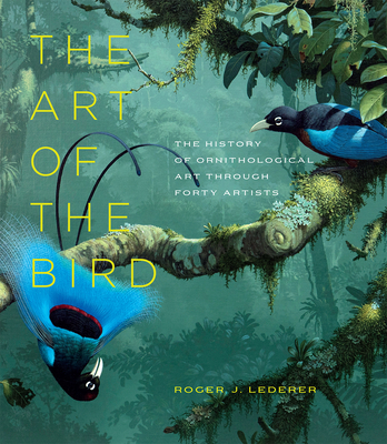 The Art of the Bird: The History of Ornithological Art through Forty Artists Cover Image