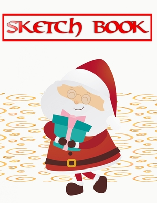 Sketch Book For Drawing Christmas & Holiday Gifts: Sketch Book For Kids & Adults Artists Sketching Drawing Notebooks Bright White - Easy - Pages # Ext Cover Image