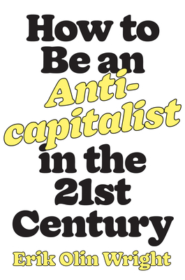 How to Be an Anticapitalist in the Twenty-First Century Cover Image