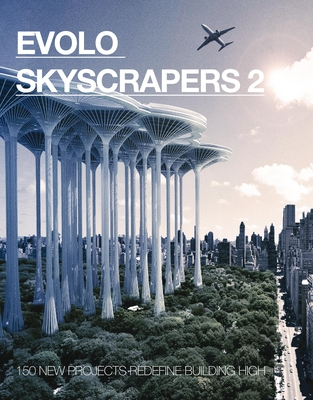 Evolo Skyscrapers 2: 150 New Projects Redefine Building High Cover Image