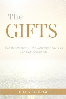 The Gifts: The Revelation of the Spiritual Gifts in the Old Testament Cover Image