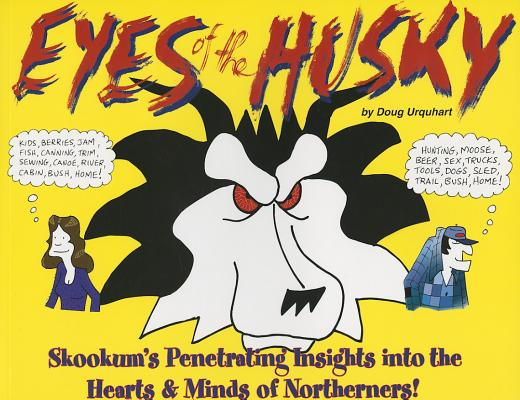 Eyes of the Husky: Skookum's Penetrating Insights Into the Hearts & Minds of Northerners Cover Image