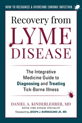Recovery from Lyme Disease: The Integrative Medicine Guide to Diagnosing and Treating Tick-Borne Illness Cover Image