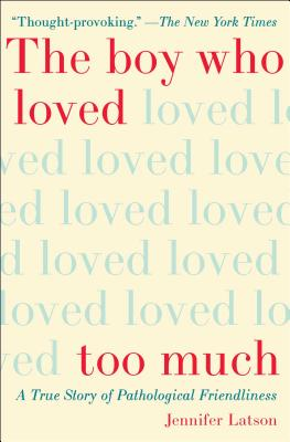 The Boy Who Loved Too Much: A True Story of Pathological Friendliness Cover Image