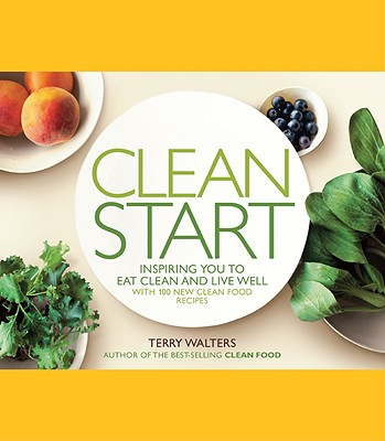 Clean Start: Inspiring You to Eat Clean and Live Well with 100 New Clean Food Recipes Cover Image