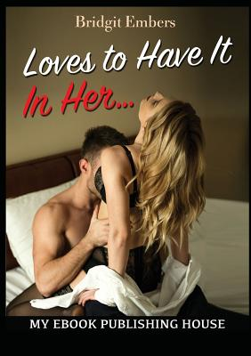 Loves to Have It In Her...: Erotic Sex Stories That Will Satisfy Your Cravings! Cover Image