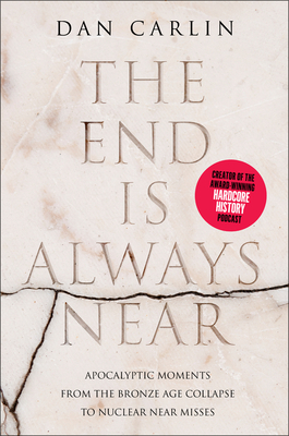 The End Is Always Near: Apocalyptic Moments from the Bronze Age Collapse to Nuclear Near Misses Cover Image