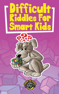 Difficult Riddles for Smart Kids: 400+ Difficult Riddles and Brain Teasers Your Family Will Love (Vol 1) Cover Image