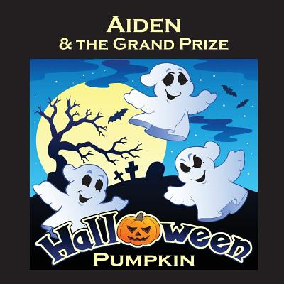 Aiden & the Grand Prize Halloween Pumpkin (Personalized Books for Children) Cover Image