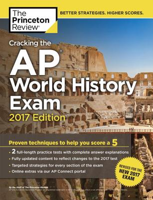 Cracking the AP World History Exam, 2017 Edition: Proven Techniques