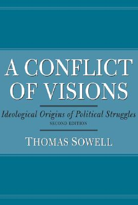 Conflict of Visions: Ideological Origins of Political Struggles Cover Image