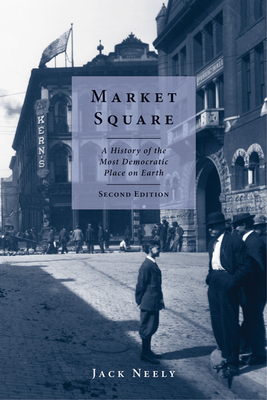 Market Square: A History of the Most Democratic Place on Earth Cover Image