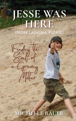 Jesse Was Here: More Lasagna, Please: Feeding the Soul of a Grieving Mother Cover Image